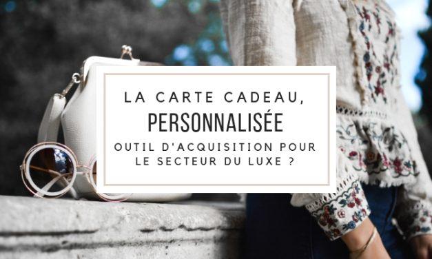 La carte Cadeau personnalisée, outil d'acquisition pour le secteur du Luxe ?